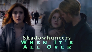Shadowhunters- When It's All Over