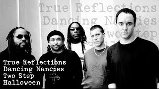 Dave Matthews Band - True Reflections - Dancing Nancies - Two Step - Halloween - (Audios)