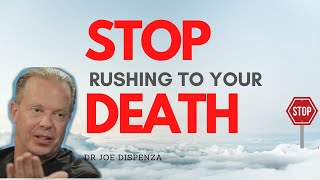 STOP Rushing to Your DEATH | Dr Joe Dispenza