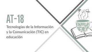 Área Temática 18. Tecnologías de la Información y la Comunicación (TIC) en educación