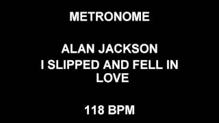 METRONOME 118 BPM Alan Jackson I SLIPPED AND FELL IN LOVE