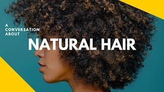 A Conversation About NATURAL HAIR