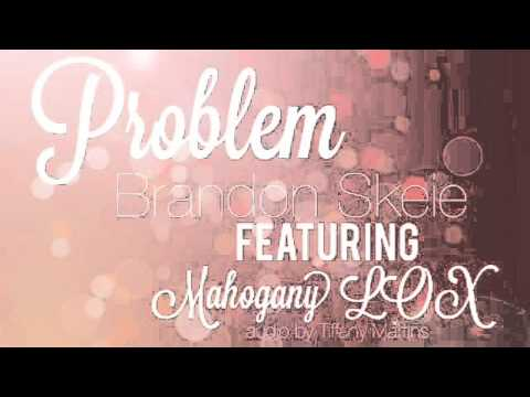 Problem - Brandon Skeie (feat. Mahogany Lox) Mp3