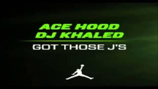 Ace Hood - Got Those J's