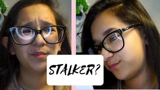 I HAVE A STALKER??