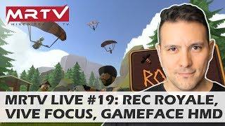 MRTV LIVE #19: Rec Royale, Vive Focus SteamVR Streaming, Gameface, PSVR 2...