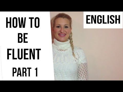 How to be fluent in English- PART 1 (the fun way)!
