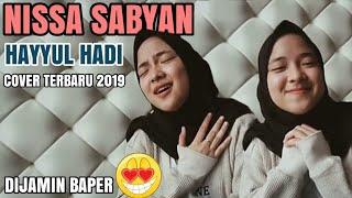 HAYYUL HADI Versi NISSA SABYAN BIKIN BAPER | COVER TERBARU SABYAN 2019