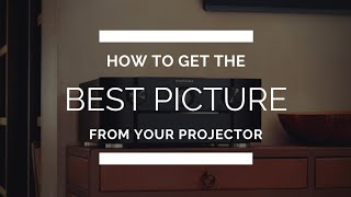 How To Get the Best Picture From ANY Projector