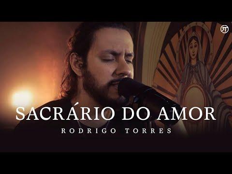 Rodrigo Torres - Sacrário do Amor