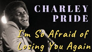 (I'm So) Afraid Of Losing You Again - Charley Pride