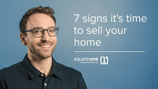 7 Signs It May Be Time To Sell Your Home | Square One