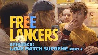 EP 5: Love Match Supreme Part 2 - Freelancers