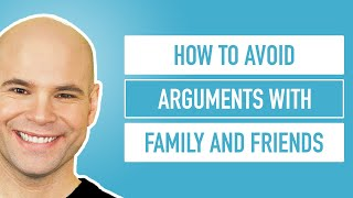 How to Avoid Arguments with Family and Friends