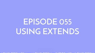 Episode 055 - using extends
