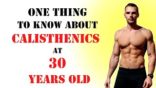 1 Thing to Know About Calisthenics Training at 30+ Years Old (DON'T SKIP THIS ONE!)