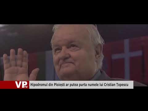 Hipodromul din Ploiești ar putea purta numele lui Cristian Țopescu