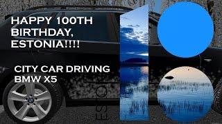 #EV100 SPECIAL/HAPPY BIRTHDAY ESTONIA | BMW X5 | City Car Driving