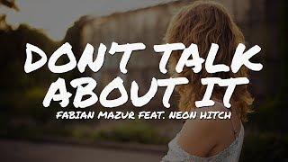 Fabian Mazur - Don't Talk About It (feat. Neon Hitch) (Lyric / Lyrics Video)