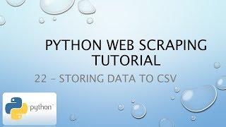PythonWebScrapingTutorial22–StoringDatatoCSV