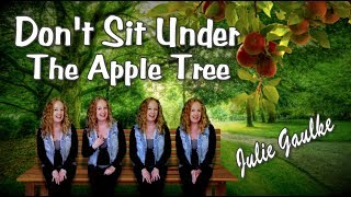 Don't Sit Under The Apple Tree (arr. Viola Engelbrecht) Multitrack a cappella by Julie Gaulke