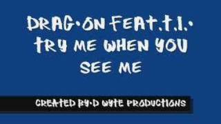 Drag-On feat.T.I.- Try Me When You See Me