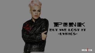 Pink - But We Lost It Lyrics