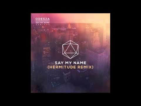 Say My Name (Hermitude Remix) (Song) by Odesza, Zyra,  and Hermitude
