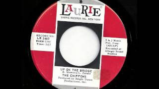 Up On The Bridge - The Chiffons