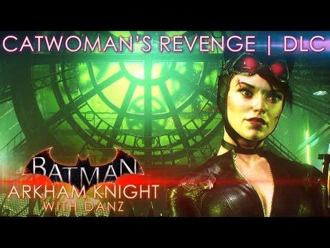 CATWOMAN'S REVENGE | Batman: Arkham Knight DLC with Danz
