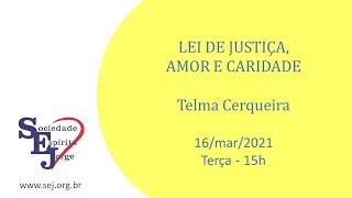 Lei de Justiça, Amor e Caridade – Telma Cerqueira – 23/03/2021