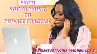 FROM SOCIAL WORK TO PRIVATE PRACTICE || MARLINE FRANCOIS-
