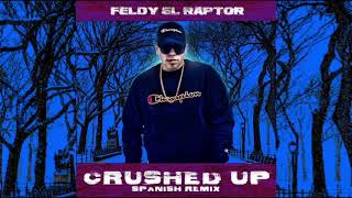 Feldy El Raptor - Crushed Up (Spanish Remix)