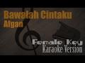 Afgan Bawalah Cintaku Female Key Karaoke Version Ayjeeme Karaoke