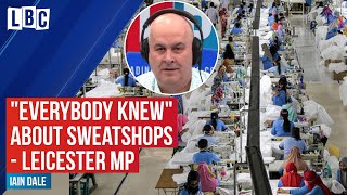 """""""Everybody knew"""" about Leicester sweatshops before they were uncovered - Leicester MP   LBC"""