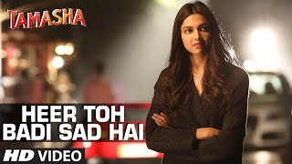 Heer Toh Badi Sad Hai - Song Video - Tamasha