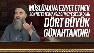 Müslümana Eziyet Etmek Son Nefeste İmansız Gitmeye Sebep Olan Dört Büyük Günahtandır!