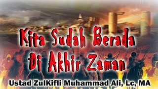 Kita Sudah Berada di Akhir Zaman – ust. Zulkifli Muhammad Ali: MT. Al-Mahabbah
