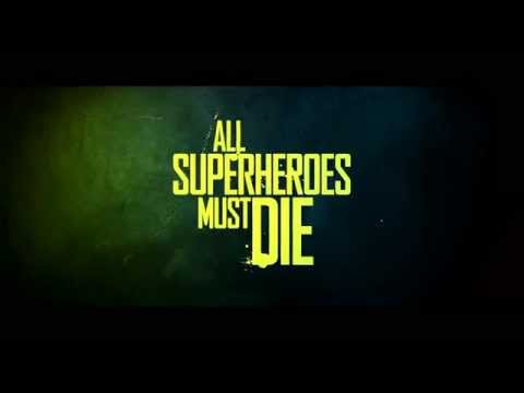 All Superheroes Must Die All Superheroes Must Die (Official Trailer)
