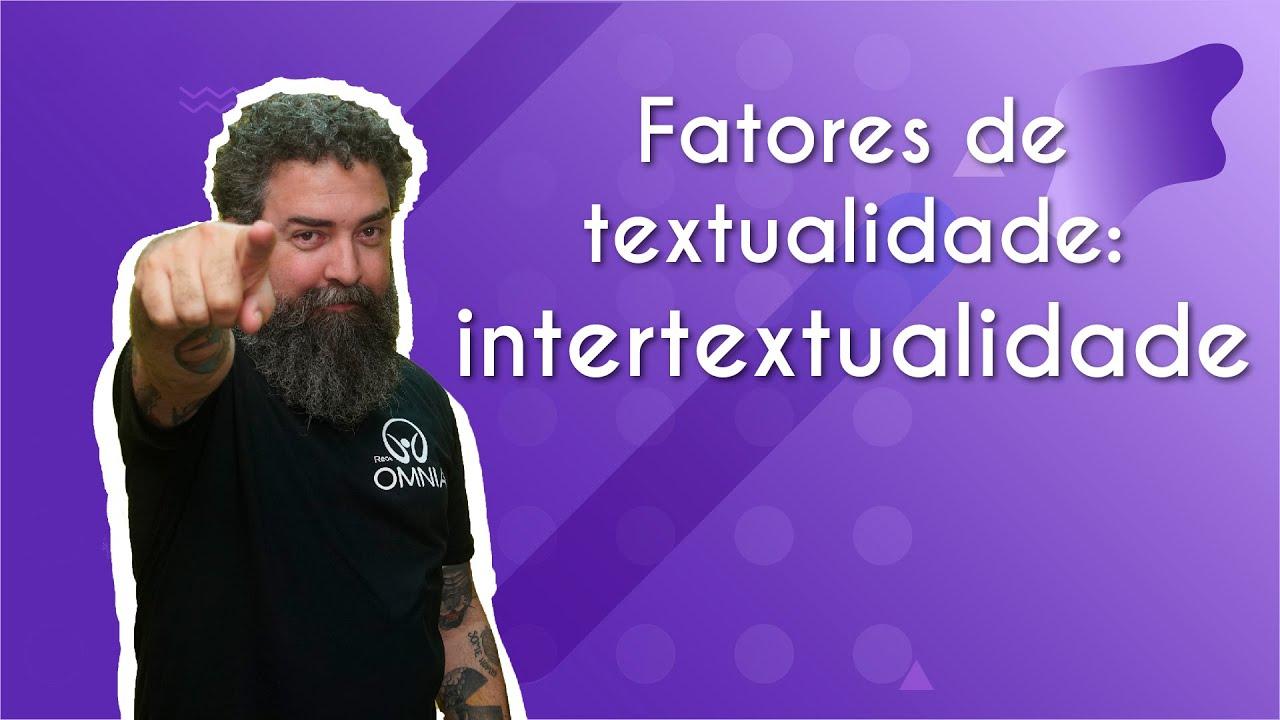 Fatores de textualidade: intertextualidade