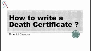 How to write a Perfect Death Certificate ? Dr.Ankit chandra