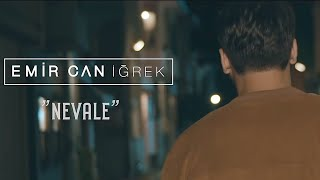 Emir Can İğrek Nevale Official Video