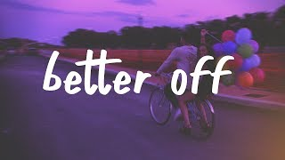 Jeremy Zucker & Chelsea Cutler   Better Off (Lyric Video)