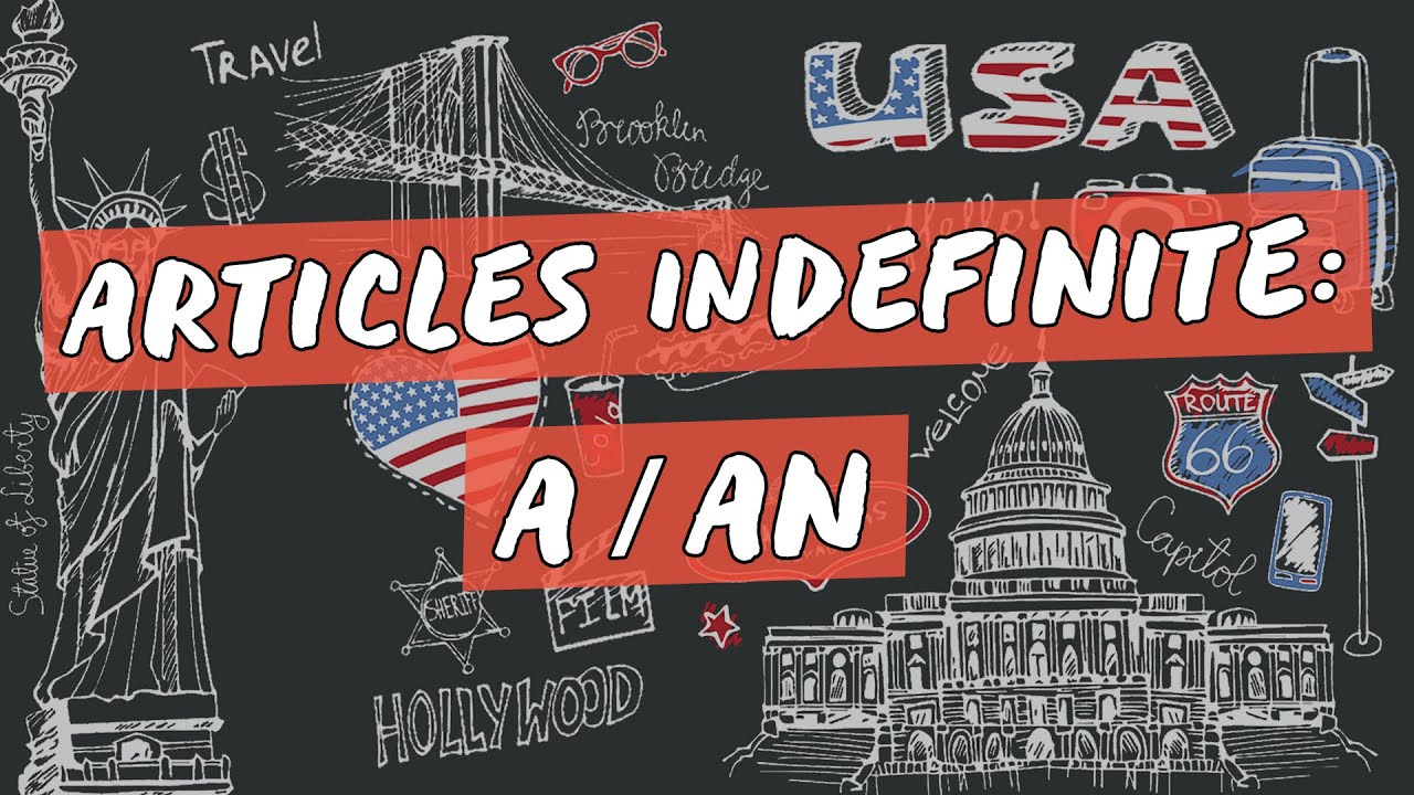 Articles Indefinite: A / AN
