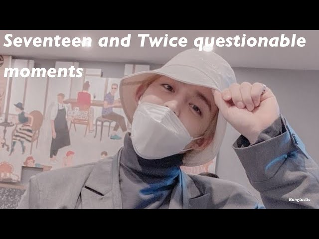 Seventeen and Twice questionable moments