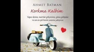 Ahmet Batman- Korkma Kalbim   Kitap Yorumu