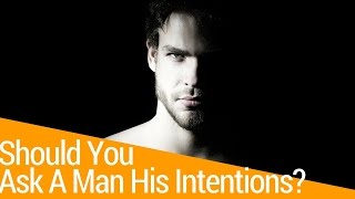 Should You Ask His Intentions With You?