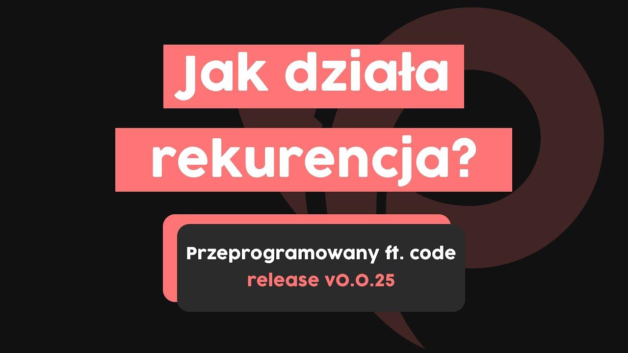 Jak działa rekurencja? | Przeprogramowani ft. code v0.0.25 cover image