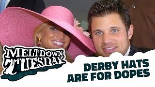 Meltdown Tuesday: Derby Hats Are For Dopes