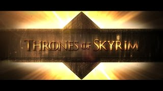 Thrones of Skyrim | Game of Thrones Adaptation | FR | HD